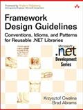 Framework Design Guidelines : Conventions, Idioms, and Patterns for Reusable . NET Libraries, Abrams, Brad and Cwalina, Krzysztof, 0321246756