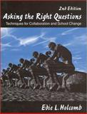 Asking the Right Questions : Techniques for Collaboration and School Change, Holcomb, Edie L., 0761976752