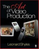 The Art of Video Production, Shyles, Leonard C., 1412916755
