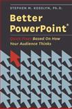 Better PowerPoint® : Quick Fixes Based on How Your Audience Thinks, Kosslyn, Stephen M., 0195376757