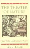 The Theater of Nature : Jean Bodin and Renaissance Science, Blair, Ann, 0691056757