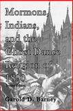 Mormons, Indians, and the Ghost Dance Religion Of 1890, Barney, Garold, 0982046758