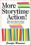 More Storytime Action! : 2,000+ More Ideas for Making 500+ Picture Books Interactive, Bromann, Jennifer, 1555706754