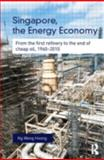 Singapore, the Energy Economy : From the First Refinery to the End of Cheap Oil, 1960-2010, The Strategist Pvt Ltd Staff and Singapore Management University Staff, 041568675X