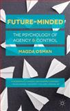 Future-Minded : The Psychology of Agency and Control, Osman, Magda, 113739675X