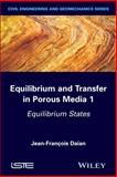 Equilibrium and Transfer in Porous Media 1 : Equilibrium States, Daïan, Jean-François, 1848216750
