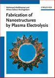 Fabrication of Nanostructures by Plasma Electrolysis, Mahmood Aliofkhazraei and Alireza Sabour Rouhaghdam, 3527326758
