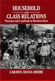 Household and Class Relations : The Peasant Economy of the Northern Peruvian Highlands, 1900-1980, Deere, Carmen D., 0520066758