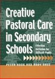 Creative Pastoral Care in Secondary Schools : Effective Inclusion for Difficult Pupils, Hook, Peter and Vass, Andy, 1853466751
