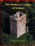The Medieval Castles of Ireland, David Sweetman, 1898256756