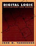 Digital Logic : Applications and Design, Yarbrough, John M., 0314066756