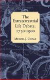 The Extraterrestrial Life Debate, 1750-1900, Michael J. Crowe, 048640675X