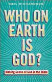 Who on Earth Is God? : Making Sense of God in the Bible, Richardson, Neil, 0567066754