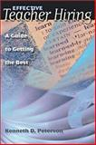 Effective Teacher Hiring : A Guide to Getting the Best, Peterson, Kenneth D., 0871206757