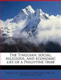 The Tinguian; Social, Religious, and Economic Life of a Philippine Tribe, Albert Gale and Berthold Laufer, 1149566752