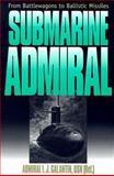 Submarine Admiral : From Battlewagons to Ballistic Missiles, Galantin, I. J., 0252066758