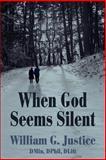 When God Seems Silent, William Justice DMin DPhil DLitt, 0595396755