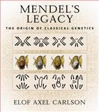 Mendel's Legacy : The Origin of Classical Genetics, Carlson, Elof Axel, 0879696753