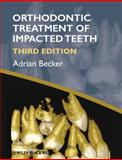 Orthodontic Treatment of Impacted Teeth, Adrian Becker, 1444336754