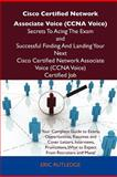 Cisco Certified Network Associate Voice Secrets to Acing the Exam and Successful Finding and Landing Your Next Cisco Certified Network As, Eric Rutledge, 1486156754