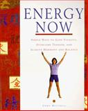 Energy Now : Simple Ways to Gain Vitality, Overcome Tension, and Achieve Harmony and Balance by Unlocking the Energy Secrets of East and West, Mitchell, Emma, 0028626753