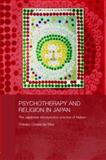 Psychotherapy and Religion in Japan : The Japanese Introspection Practice of Naikan, Ozawa-De Silva, Chikako, 0415336759