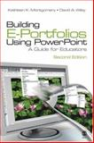Building E-Portfolios Using PowerPoint : A Guide for Educators, Montgomery, Kathleen K. and Wiley, David A., 1412956757