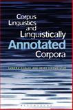 Corpus Linguistics and Linguistically Annotated Corpora, Kuebler, Sandra and Zinsmeister, Heike, 1441116753