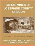 Metal Mines of Josephine County Oregon, Oregon Department and Mineral Industries, 1492226750