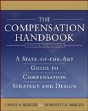 The Compensation Handbook : A State-of-the-Art Guide to Compensation Strategy and Design, Berger, Lance A. and Berger, Dorothy, 0071496750