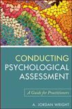 Conducting Psychological Assessment : A Guide for Practitioners, Wright, A. Jordan, 0470536756