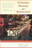 Cultural Politics in Revolution Wh : Teachers, Peasants, and Schools in Mexico, 1930-1940, Vaughan, Mary K. and Vaughan, 0816516758