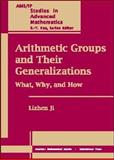Arithmetic Groups and Their Generalizations : What, Why, and How, Ji, Lizhen, 0821846752