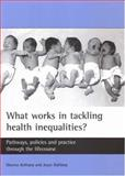 What Works in Tackling Health Inequalities? : Pathways, Policies and Practice Through the Lifecourse, Asthana, Sheena and Halliday, Joyce, 1861346751
