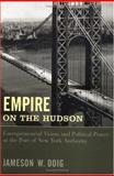 Empire on the Hudson : Entrepreneurial Vision and Political Power at the Port of New York Authority, Doig, Jameson W., 0231076762