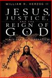 Jesus, Justice and the Reign of God : A Ministry of Liberation, Herzog, William R., II, 0664256767