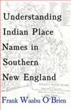 Understanding Indian Place Names in Southern New England, O'Brien, Frank Waabu, 0982046766
