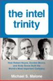 The Intel Trinity, Michael S. Malone, 0062226762