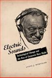 Electric Sounds : Technological Change and the Rise of Corporate Mass Media, Wurtzler, Steve J., 0231136765