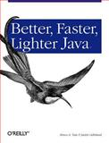 Better, Faster, Lighter Java, Tate, Bruce A. and Gehtland, Justin, 0596006764