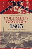 Columbus, Georgia 1865 : The Last True Battle of the Civil War, Misulia, Charles A., 0817316760
