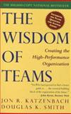 The Wisdom of Teams : Creating the High-Performance Organization, Katzenbach, Jon R. and Smith, Douglas K., 0887306764