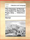 The Odyssey of Homer Translated by Alexander Pope, Esq;, Homer, 1140956760