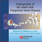 Angiography of the Adult with Congenital Heart Disease, Nihill, Michael, 1405136766