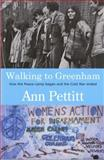 Walking to Greenham : How the Peace Camp Began and the Cold War Ended, Pettitt, Ann, 1870206762