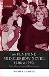 The Feminine Middlebrow Novel, 1920s to 1950s : Class, Domesticity and Bohemianism, Humble, Nicola, 0198186762