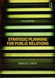 Strategic Planning for Public Relations, Ronald D. Smith, 041550676X