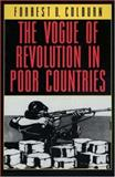 The Vogue of Revolution in Poor Countries, Colburn, Forrest D., 0691036764
