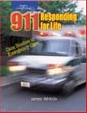 911 Responding for Life : Case Studies in Emergency Care, Whittle, James, 0766826767