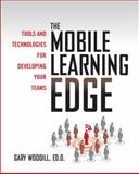 Mobile Learning Edge : Tools and Technologies for Developing Your Teams, Woodill, Gary, 007173676X